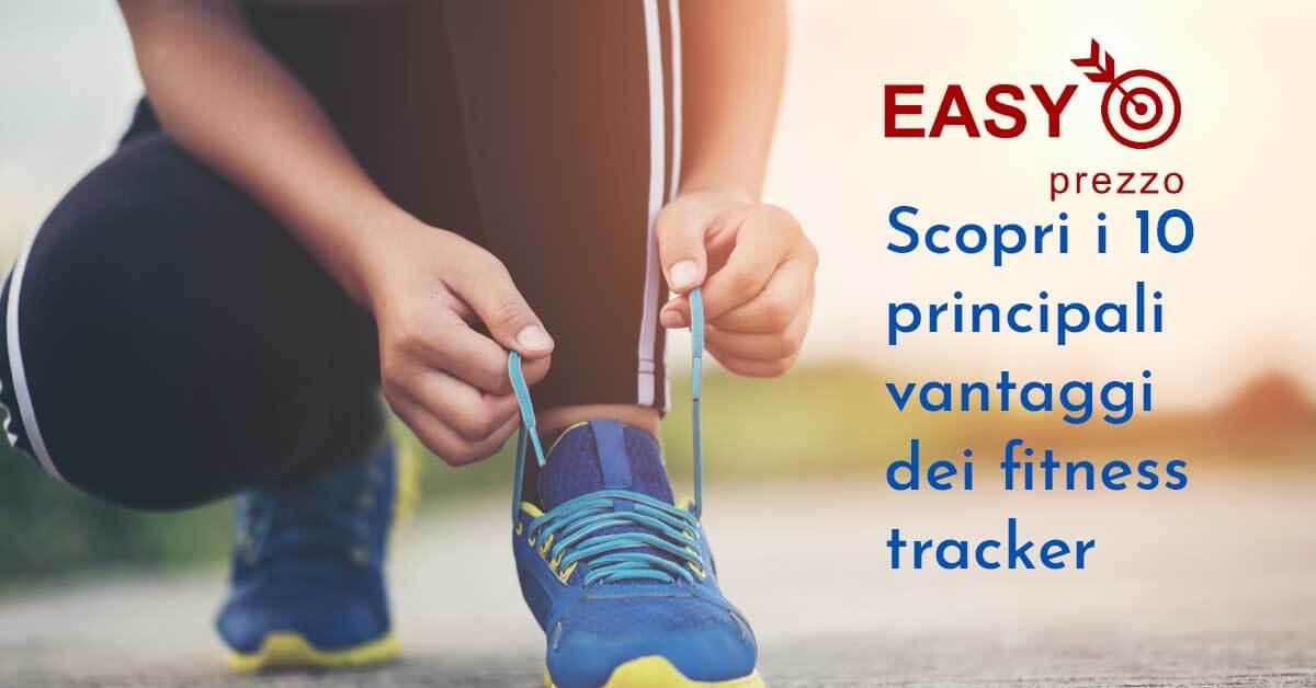 scopri i 10 principali vantaggi dei fitness tracker easyprezzo