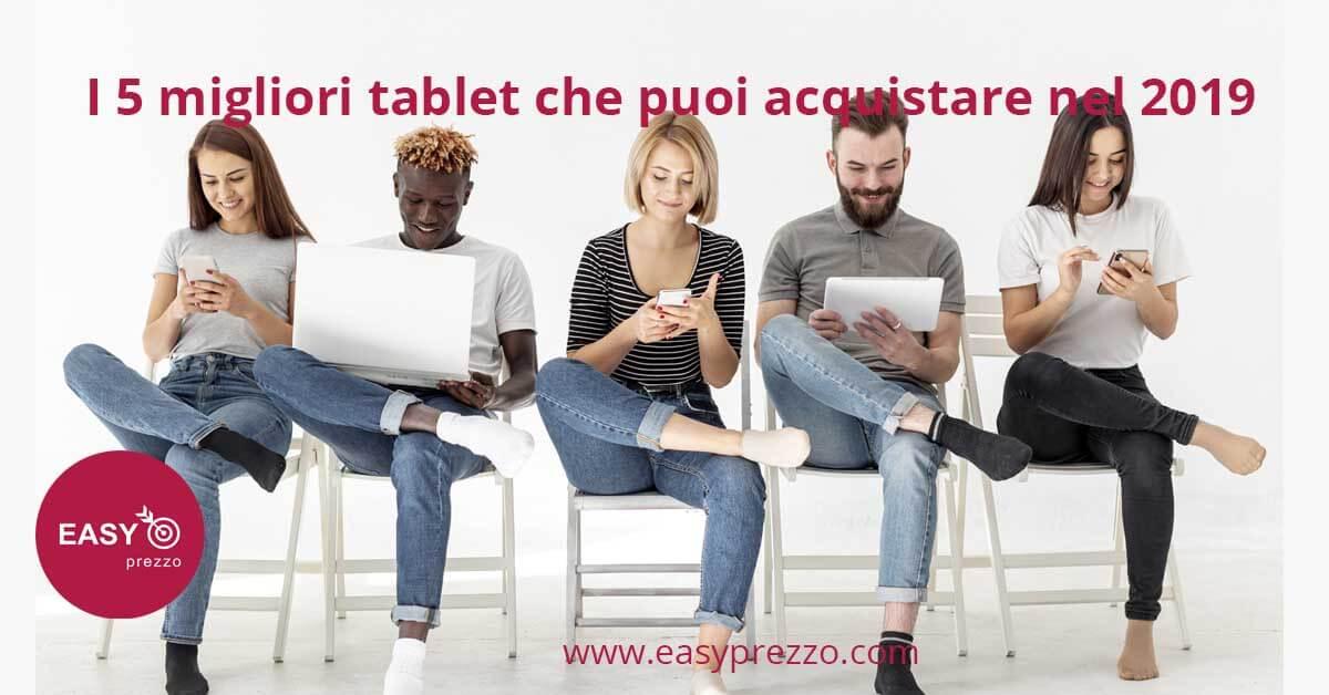 I 5 migliori tablet che puoi acquistare nel 2019 easyprezzo